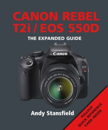 The Expanded Guide For Canon Rebel T2i/EOS 550D