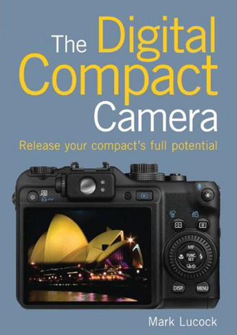 The Digital Compact Camera By Mark Lucock