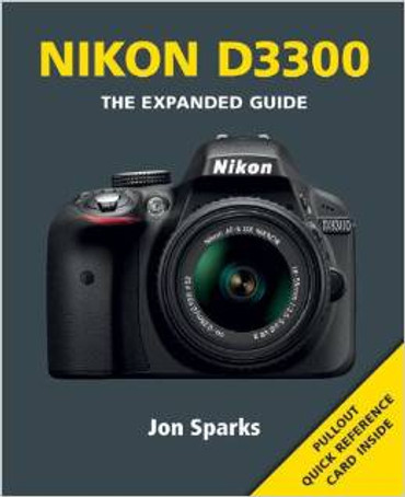 The Nikon D3300 Expanded Guide by Jon Sparks