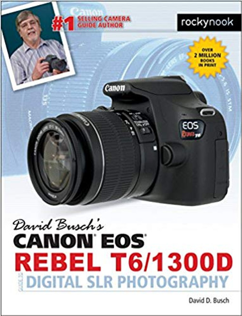 David D. Busch Book: Canon EOS Rebel T6/1300D Guide to Digital SLR Photography