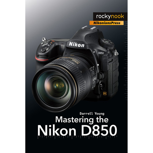 Darrell Young Book: Mastering the Nikon D850