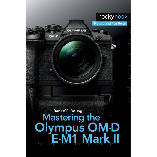 Darrell Young Book: Mastering the Olympus OM-D E-M1 Mark II
