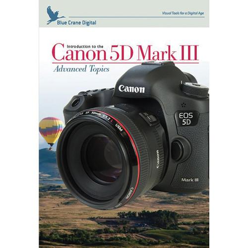 Introduction To Canon 5D Mark III: Advanced Topics