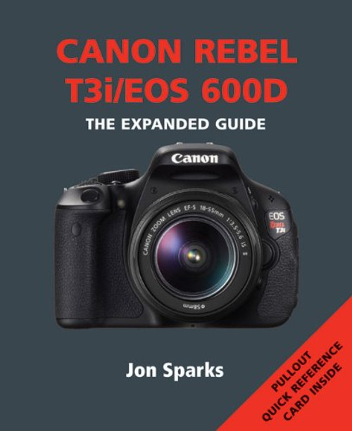 Canon Rebel T3i/EOS 600D The Expanded Guide