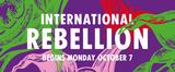 International Rebellion begins Monday October 7th