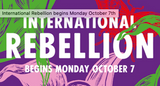 International Rebellion begins Monday October 7th
