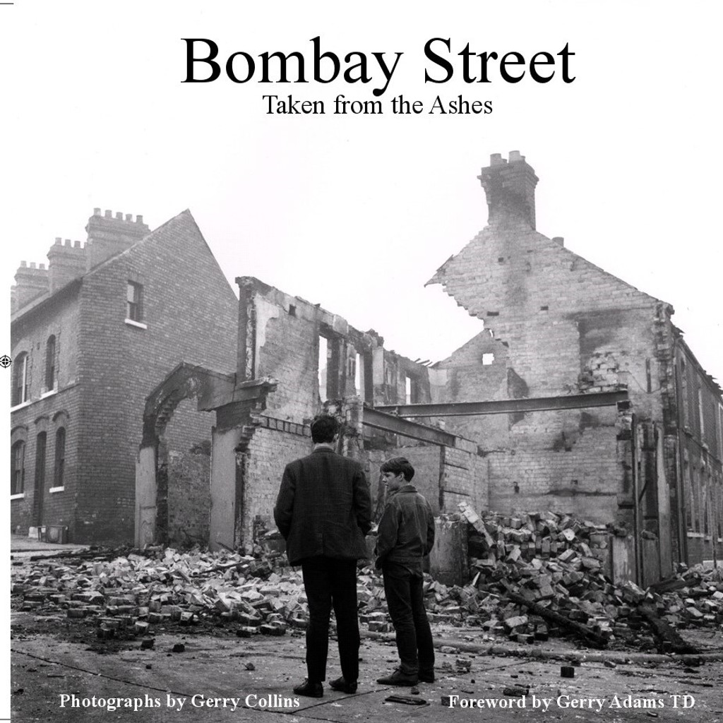 Bombay Street - Taken from the Ashes: Photographs by Gerry Collins foreword by Gerry Adams TD