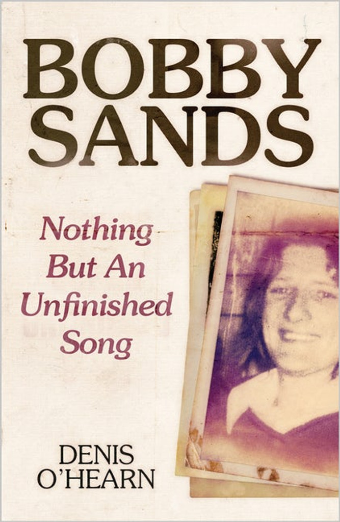 Bobby Sands - Nothing But an Unfinished Song New Edition