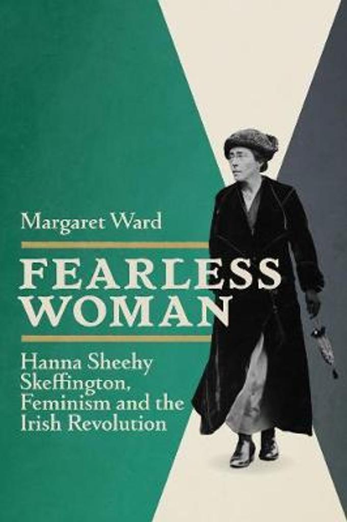 Fearless Woman Hanna Sheehy Skeffington, Feminism and the Irish Revolution