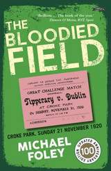 THE BLOODIED FIELD-Croke Park. Sunday 21 November 1920