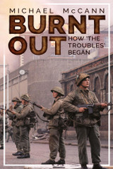 BURNT OUT: HOW THE TROUBLES BEGAN   Michael McCann