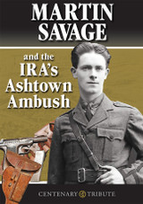 Martin Savage and the IRA's Ashtown Ambush by Micheál Mac Donncha