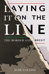 LAYING IT ON THE LINE:THE BORDER AND BREXIT BY JUDE COLLINS