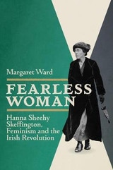Fearless Woman Hanna Sheehy Skeffington, Feminism and the Irish Revolution