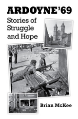 Ardoyne '69 Stories of Struggle and Hope Edited by Brian McKee