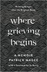 Where Grieving Begins Building Bridges after the Brighton Bomb - a Memoir By Patrick Magee