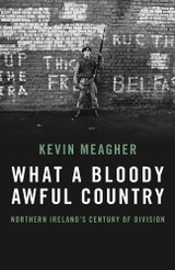 """What a Bloody Awful Country: """"Northern Ireland's"""" Century of Division"""