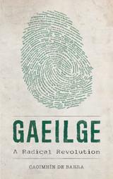 Gaeilge: A Radical Revolution By Caoimhín De Barra