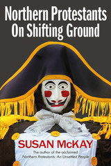 Northern Protestants: On Shifting Ground : Susan McKay