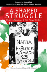 A Shared Struggle—Stories of Palestinian & Irish Republican Hunger Strikers