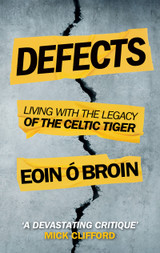 Defects: Living with the Legacy of the Celtic Tiger - Eoin Ó Broin TD