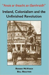 Ireland, Colonialism and the Unfinished Revolution - Robbie McVeigh and Bill Rolston  2021