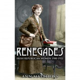 Renegades Irish Republican Women 1900-1922