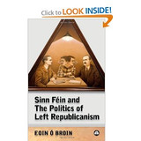 Sinn Féin and the politics of left Republicanism: Signed by Eoin Ó Broin TD