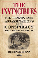 THE INVINCIBLES: The Phoenix Park Assassinations and the Conspiracy that Shook an Empire Written by Dr. Shane Kenna,