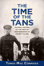 THE TIME OF THE TANS: AN ORAL HISTORY OF THE WAR OF INDEPENDENCE IN COUNTY CLARE