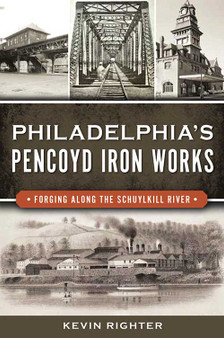Philadelphia's Pencoyd Iron Works: Forging Along the Schuylkill River