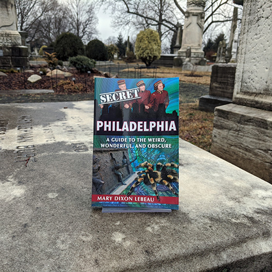 Secret Philadelphia: A Guide to the Weird, Wonderful, and Obscure