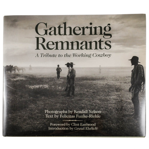 Gathering Remnants: A Tribute to the Working Cowboy by Kendall Nelson (First Edition)