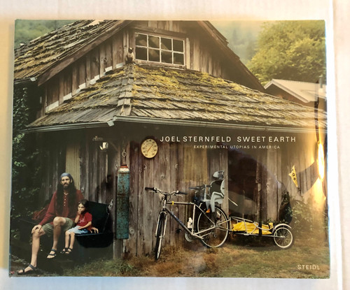 Joel Sternfeld: Sweet Earth- Experimental Utopias in America by Joel Sternfeld (First Edition)