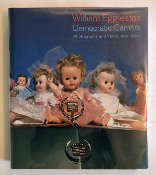 William Eggleston: Democratic Camera, Photographs and Video, 1961-2008 by Elisabeth Sussman (First Edition)