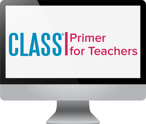 An Infant and Toddler CLASS® Primer for Teachers