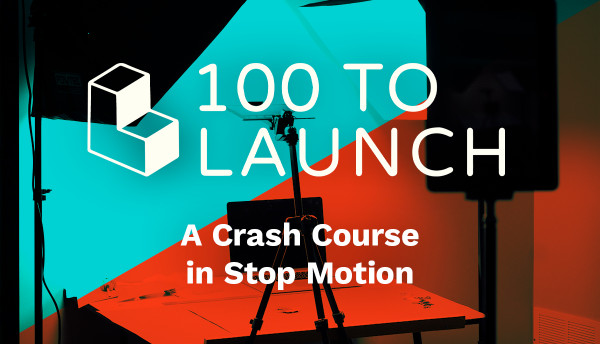 100 To Launch - A Crash Course in Stop Motion