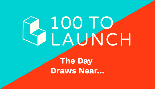 100 To Launch - The Day Draws Near…