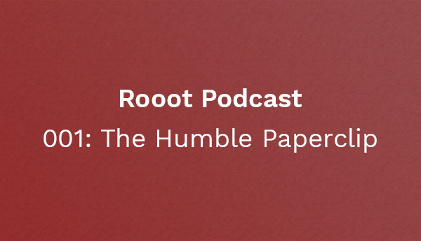 Rooot 001: The Humble Paperclip