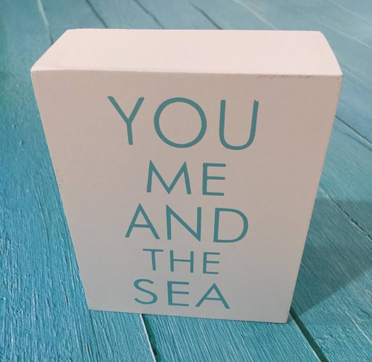Inspirational Shelf Plaque: You me and the sea