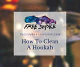 How To Clean A Hookah | Discover the Best Practices for Cleaning Hookah at Free Smoke Vape & Smoke Shop