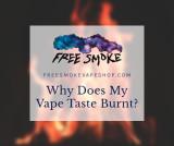 Why Does My Vape Taste Burnt & How Do I Fix It?