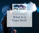 What Is A Vape Mod?   Free Smoke Vape and Smoke Shop