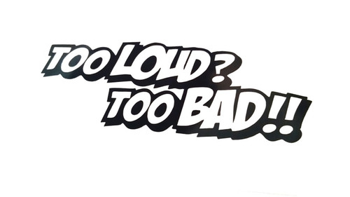 Too loud too bad!