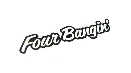 Four Bangin'
