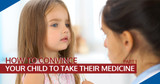 How to Convince Your Child to Take Their Medicine
