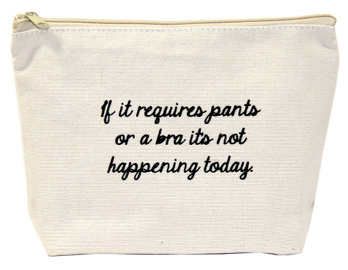 If It Requires Pants Or A Bra It Isn't Happening Today Canvas Bag