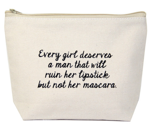 Every Girl Deserves A Man That Will Ruin Her Lipstick But Not Her Mascara Exclusive Canvas Zipper Bag