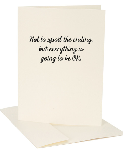 Not To Spoil The Ending But Everything Is Going To Be OK Greeting Card by Jules
