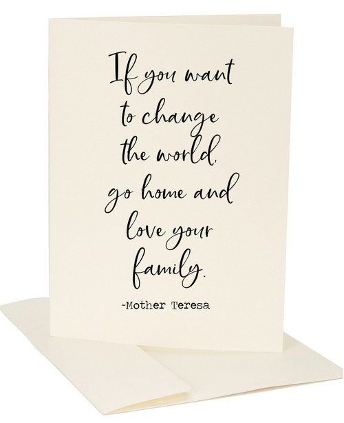 If You Want To Change The World Go Home And Love Your Family - Mother Teresa